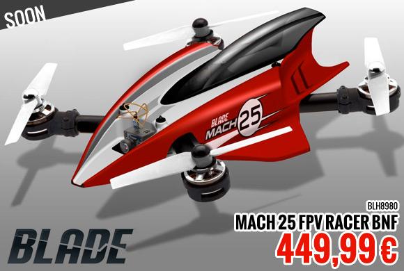 Soon : Blade Mach 25 FPV Racer BNF 449,99 €