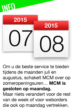 Om u de beste service te bieden tijdens de maanden juli en augustus, schakelt MCM over op zomeropeningsuren… MCM is gesloten op maandag. Maar niets verandert voor de rest van de week of voor weborders die ook op maandag vertrekken.