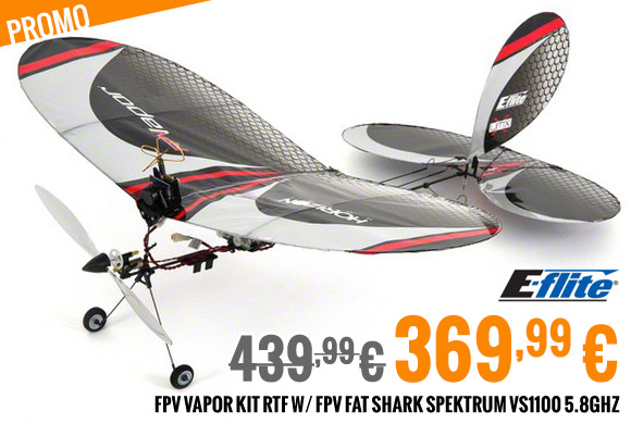 E-Flite FPV Vapor kit RTF 439,99 € > PROMO > 369.99 €