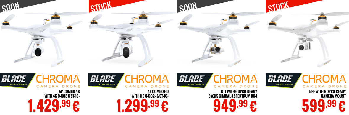 Blade Chroma BNF with GoPro-ready camera mount 599,99 € - Chroma RTF with GoPro-ready 3 axis gimbal & Spektrum DX4 949,99 € - Chroma AP Combo HD with HD C-GO2+ & ST-10+ 1.299,99 € - Chroma AP Combo 4K with 4K C-GO3 & ST-10+ 1.429,99 €
