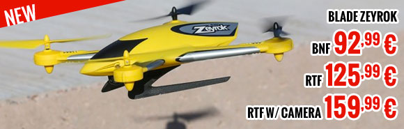 Blade Zeyrok BNF 92,99 € / RTF 125,99 € / RTF w/ camera 159,99 €