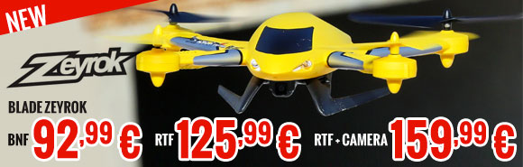 New : Blade Zeyrok BNF 92,99 €, RTF 125,99 €, RTF + camera 159,99 €