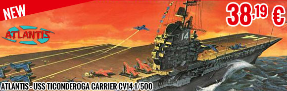 New - Atlantis - USS Ticonderoga Carrier CV14 1/500