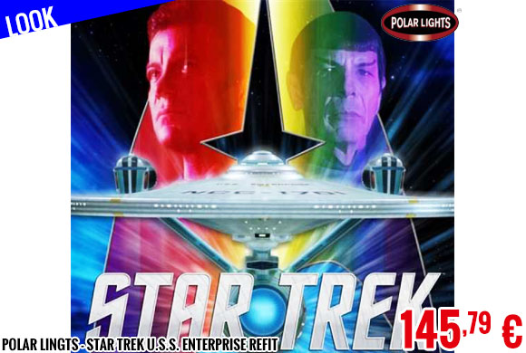 Look - Polar Lingts - Star Trek U.S.S. Enterprise Refit