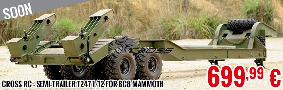 Soon - Cross RC - Semi-Trailer T247 1/12 for BC8 Mammoth