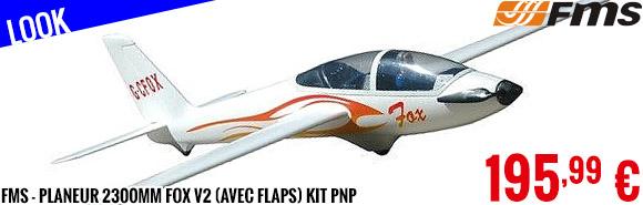 Look - FMS - Planeur 2300mm Fox V2 (avec flaps) kit PNP