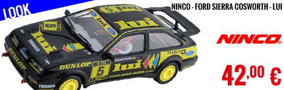 Look - Ninco - Ford Sierra Cosworth - Lui