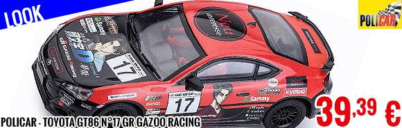 Look - Policar - Toyota GT86 n°17 GR Gazoo Racing