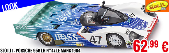 Look - Slot.it - Porsche 956 LH n°47 Le Mans 1984
