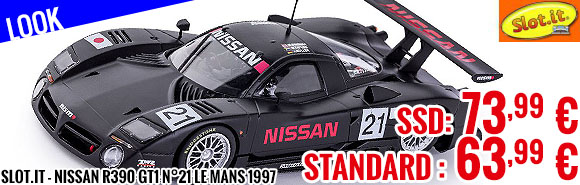 Look - Slot.it - Nissan R390 GT1 n°21 Le Mans 1997 SSD