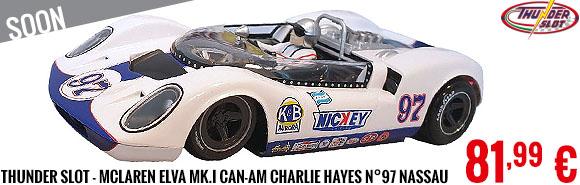 Soon - Thunder Slot - McLaren ELVA Mk.I Can-Am Charlie Hayes n°97 Nassau