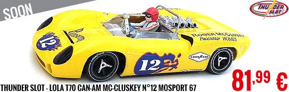Soon - Thunder Slot - Lola T70 Can-Am Mc-Cluskey n°12 Mosport 67