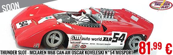 Soon - Thunder Slot - McLaren M6B Can-Am Oscar Koveleski n°54 Mosport 69