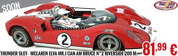 Soon - Thunder Slot - McLaren ELVA Mk.I Can-Am Bruce n°2 Riverside 200 m.