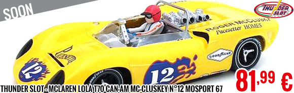 Soon - Thunder Slot - McLaren Lola T70 Can-Am Mc-Cluskey n°12 Mosport 67